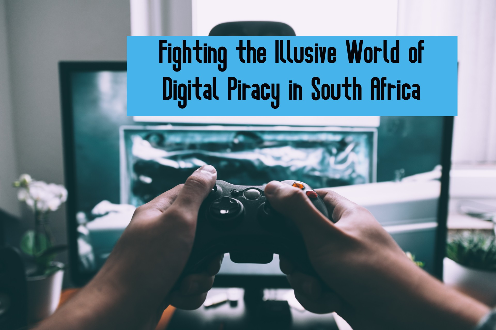 Fighting the Illusive World of Digital Piracy in South Africa